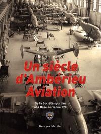 Georges Martin - Un siècle d'Ambérieu Aviation - De la société sportive à la base aérienne 278.