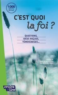 Georges Mary - C'est quoi la foi ? - Questions, idées reçues, témoignages....