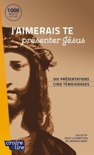 Georges Mary - J'aimerais te presenter jesus - Dix présentations, cinq témoignages.