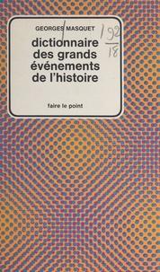 Georges Masquet - Dictionnaire des grands événements de l'histoire.