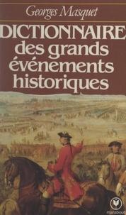 Georges Masquet - Dictionnaire des grands événements historiques.