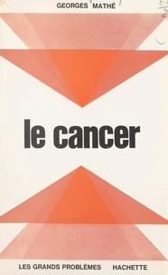 Georges Mathé et Jean-Claude Ibert - Le cancer.