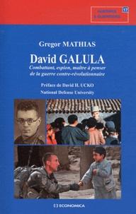 Georges Mathias - David Galula - Combattant, espion, maître à penser de la guerre contre-révolutionnaire.