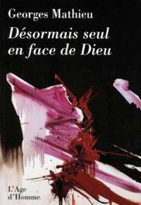 Georges Mathieu - Désormais seul en face de Dieu.