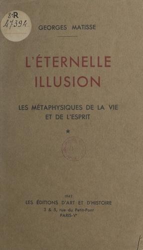 L'éternelle illusion. Les métaphysiques de la vie et de l'esprit
