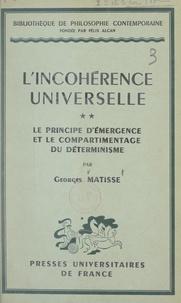 Georges Matisse et Emile Bréhier - L'incohérence universelle (2). Le principe d'émergence et le compartimentage du déterminisme.