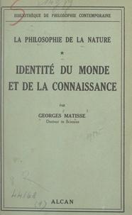 Georges Matisse - La philosophie de la nature (1) - L'identité du monde et de la connaissance.
