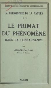 Georges Matisse - La philosophie de la nature (2) - Le primat du phénomène dans la connaissance.