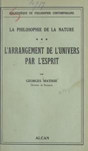 Georges Matisse - La philosophie de la nature (3) - L'arrangement de l'univers par l'esprit.