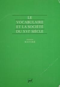 Georges Matoré - Le Vocabulaire et la société du XVIe siècle.