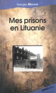 Georges Matoré - Mes prisons en Lituanie.