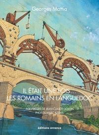 Georges Mattia - Il était une fois... les Romains en Languedoc.
