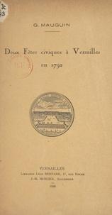 Georges Mauguin - Deux fêtes civiques à Versailles en 1792.