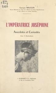 Georges Mauguin et  Collectif - L'impératrice Joséphine - Anecdotes et curiosités. Avec 9 illustrations.