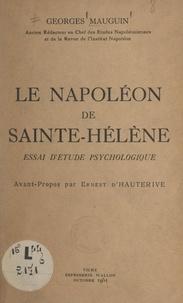 Georges Mauguin et Ernest d'Hauterive - Le Napoléon de Sainte-Hélène - Essai d'étude psychologique.
