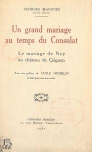 Georges Mauguin et Émile Hinzelin - Un grand mariage au temps du Consulat - Le mariage de Ney au château de Grignon. Avec 8 gravures hors texte.