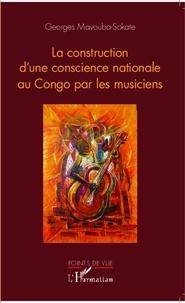 Georges Mavouba-Sokate - La construction d'une conscience nationale au Congo par les musiciens.