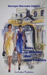 Georges Mavouba Sokate - Sous le charme des courtisanes - L'odyssée de Kosia-Iris.