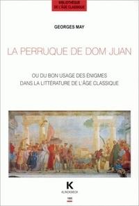 Georges May - La perruque de Dom Juan ou Du bon usage des énigmes dans la littérature de l'âge classique.