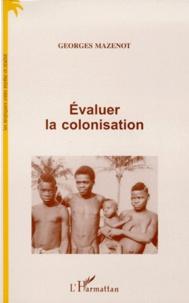 Georges Mazenot - Évaluer la colonisation.