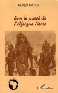 Georges Mazenot - Sur le passé de l'Afrique noire.