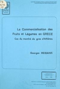 Georges Meidanis - La commercialisation des fruits et légumes en Grèce : cas du marché de gros d'Athènes.