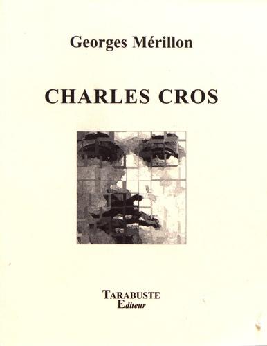 Georges Mérillon - Charles Cros - Vie & oeuvre.