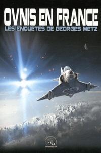 Georges Metz - Ovnis en France - Les enquêtes de Georges Metz.