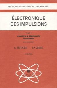 ELECTRONIQUE DES IMPULSIONS. Tome 1, Circuits à éléments localisés, Avec exercices, 3ème édition.pdf