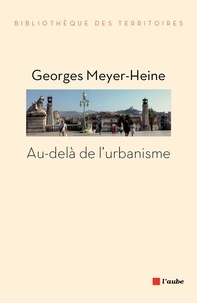 Georges Meyer-Heine - Au-delà de l'urbanisme.