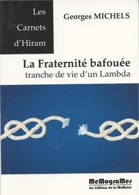 Georges Michels - La fraternité bafouée - Tranche de vie d'un Lambda.