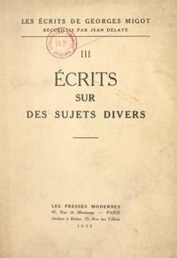 Georges Migot et Jean Delaye - Les écrits de Georges Migot (3). Écrits sur des sujets divers.