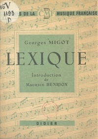 Georges Migot et Maurice Henrion - Lexique de quelques termes utilisés en musique - Avec des commentaires et des développements pouvant servir à la compréhension de cet art.
