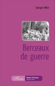 Georges Millot - Berceaux de guerre.