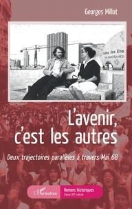 Georges Millot - L'Avenir c'est les autres - Deux trajectoires parallèles à travers mai 68.