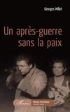 Georges Millot - Un après-guerre sans la paix.