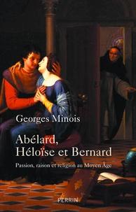 Georges Minois - Abélard, Héloïse et Bernard - Passion, raison et religion au Moyen Age.