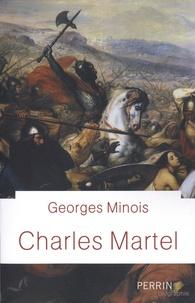 Georges Minois - Charles Martel.