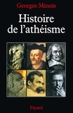 Georges Minois - Histoire de l'athéisme.