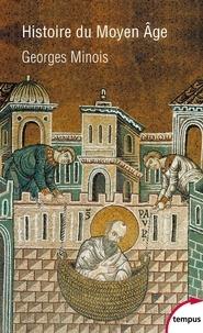 Georges Minois - Histoire du Moyen Age - Mille ans de splendeurs et misères.