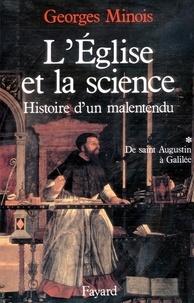 Georges Minois - L'Eglise et la science - Histoire d'un malentendu. De saint Augustin à Galilée.
