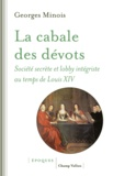 Georges Minois - La cabale des dévots - Société secrète et lobby intégriste sous Louis XIV.