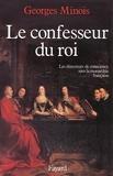 Georges Minois - Le Confesseur du Roi - Les directeurs de conscience sous la monarchie française.