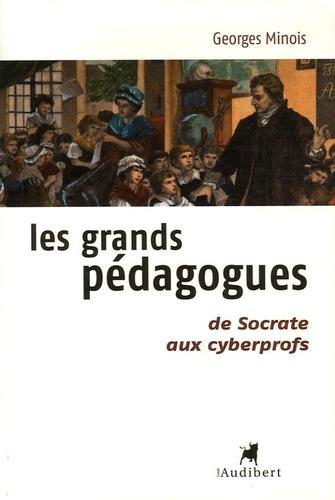 Georges Minois - Les grands pédagogues - De Socrate aux cyberprofs.