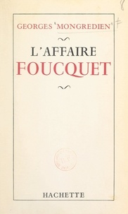 Georges Mongrédien - L'affaire Foucquet.