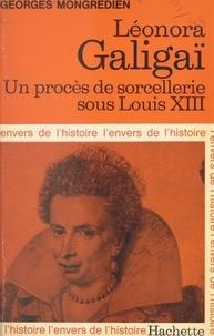 Georges Mongrédien et Jean-Claude Ibert - Léonora Galigaï - Un procès de sorcellerie sous Louis XIII.
