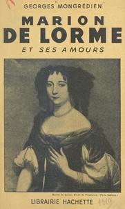 Georges Mongrédien - Marion de Lorme et ses amours.