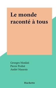 Georges Monlaü et Pierre Probst - Le monde raconté à tous.