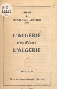 Georges Monteron et Louis Ferri - L'Algérie, c'est d'abord l'Algérie.
