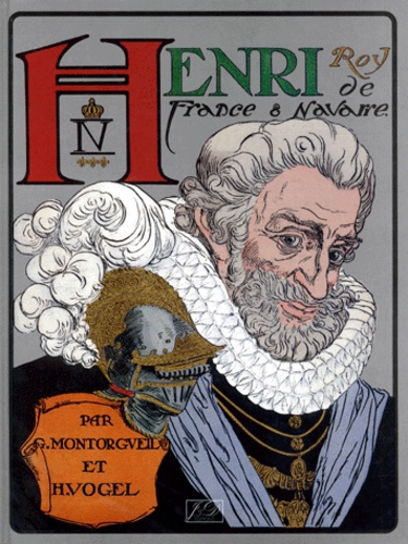 Georges Montorgueil et H Vogel - Henri IV.